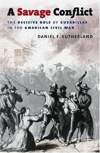 The cover of A Savage Conflict, winner of two national awards for its innovative look at the role of guerrilla warfare in determining the outcome of the Civil War.