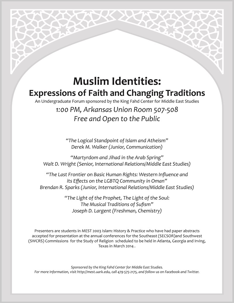 "The King Fahd Center for Middle East Studies will present an undergraduate forum entitled ""Muslim Identities:  Expressions of Faith and Changing Traditions"" at 1 p.m. Friday, Dec. 6, in Arkansas Union Room 507-508."