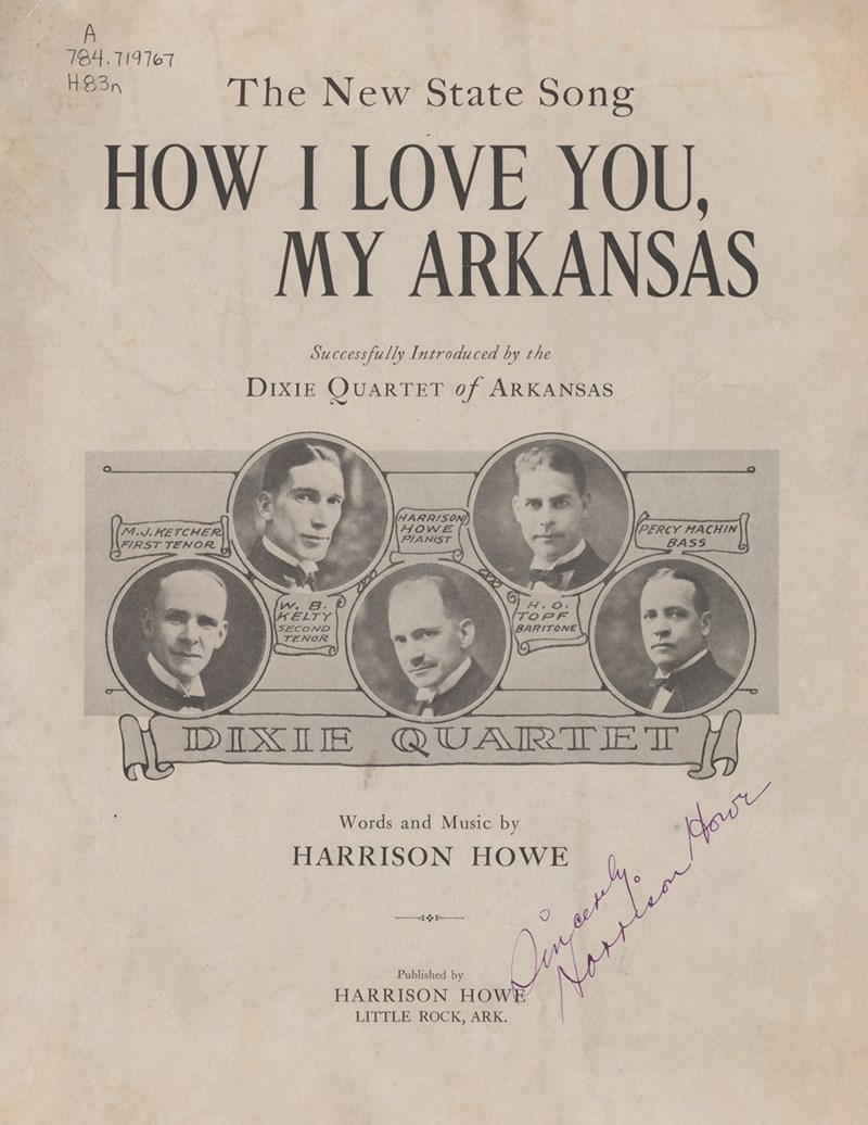 "Autographed cover of Harrison Howe's ""How I Love You, My Arkansas."" Despite the cover text, the composition was never officially Arkansas' state song (in 1923, that honor was held by Eva Ware Barnett's ""Arkansas""). While published compositions like this one were covered by federal copyright law at the time, sound recordings were not covered by federal copyright law until 1972."