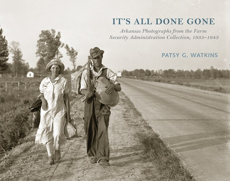 Cover of Watkins' book, It's All Done Gone: Arkansas Photographs from the Farm Security Administration Collection, 1935-1943.