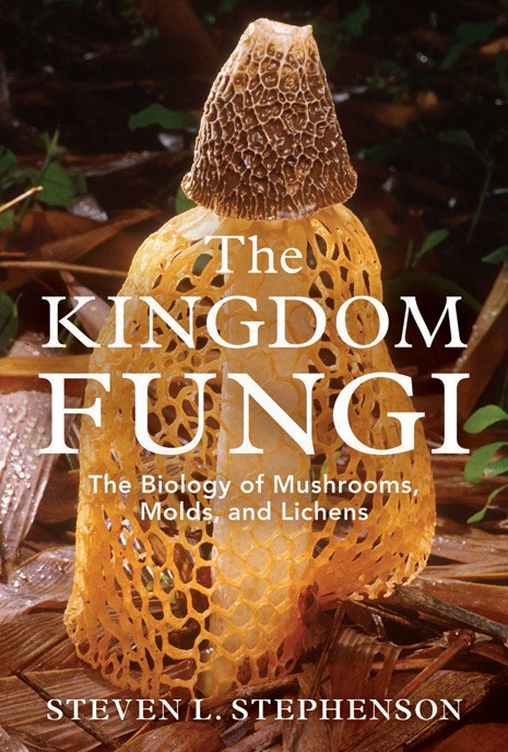 The Kingdom Fungi: The Biology of Mushrooms, Molds, and Lichens by Stephen L. Stephenson